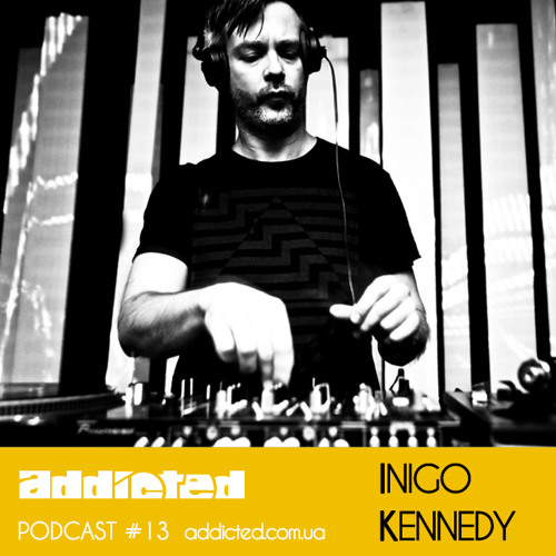 Inigo Kennedy - Addicted Podcast #13