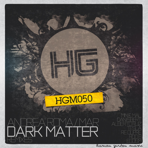 Andrea Roma & Mar - Dark Matter (Min&Mal Remix) [Human Garden Music] ON BEATPORT !!!