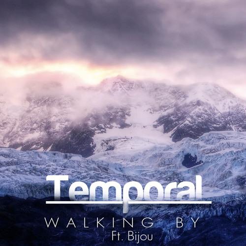 Temporal - Walking By (Ft.Bijou)