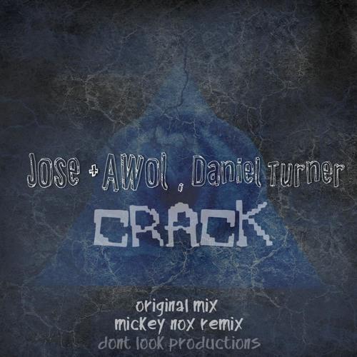 Jose & Awol , Daniel Turner - Crack (Original Mix)[ Don't Look Productions, January 2013]