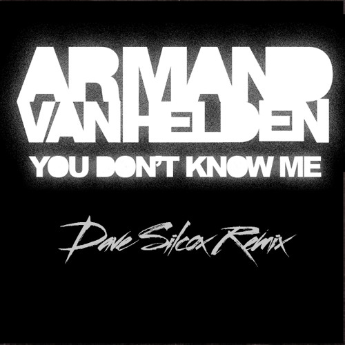 Armand Van Helden - You Don't Know Me (Dave Silcox Remix)