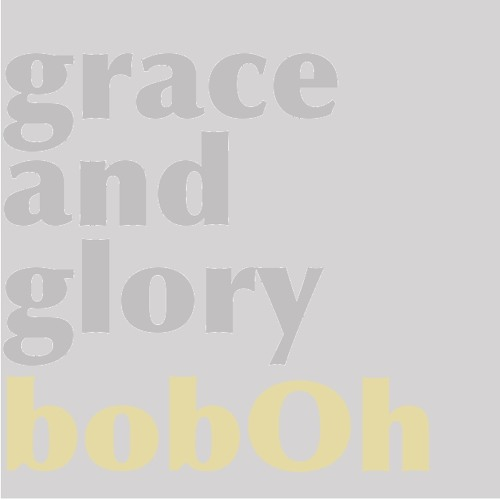bobOh - Grace and Glory [FREE DOWNLOAD]
