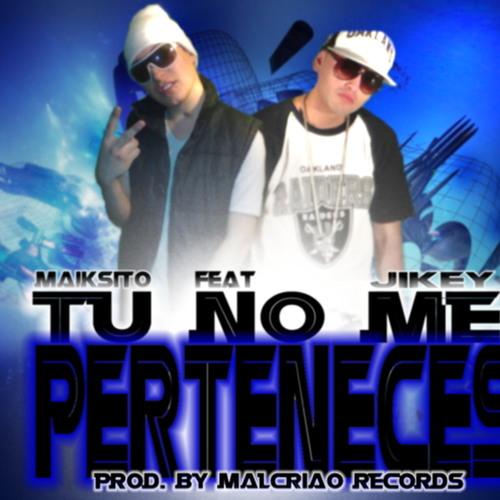Tu No Me Perteneces - Maiksito ft. Jykey (Prod.By Malcriao Records)