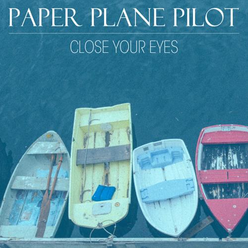 Paper Plane Pilot - Close Your Eyes