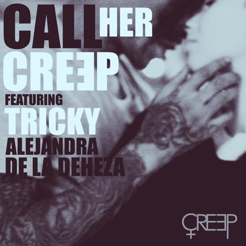 CREEP - Call Her (feat Tricky and Alejandra de la Deheza)