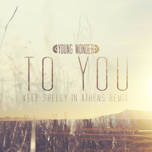 Young Wonder - To You (Keep Shelly In Athens Remix)