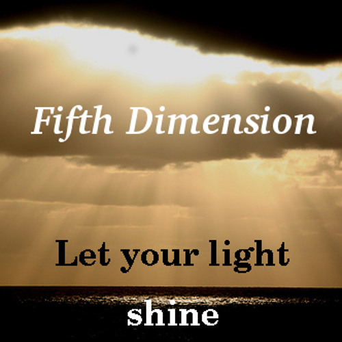 Fifth Dimension - Let your light shine (Free Download)