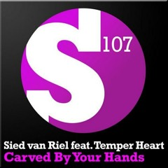 Sied van Riel Ft Temper Heart - Carved By Your Hands (Original Mix)