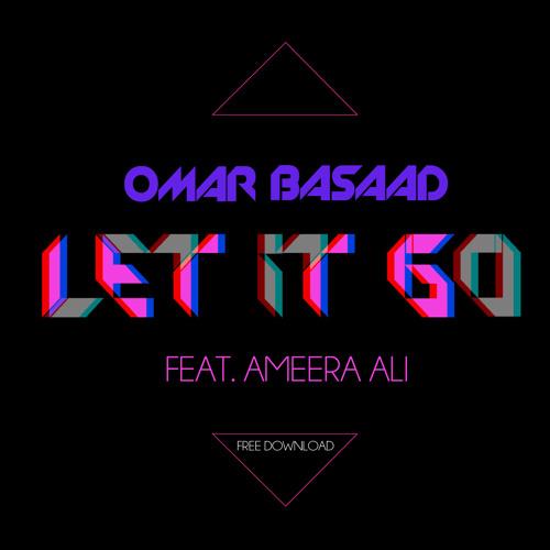 Omar Basaad Feat. Ameera Ali - Let It Go (Original Mix)
