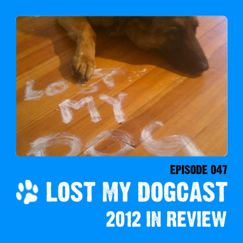 Lost My Dogcast - Episode 47 - 2012 Review