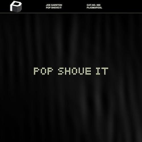 Joe Garston - Pop Shove It