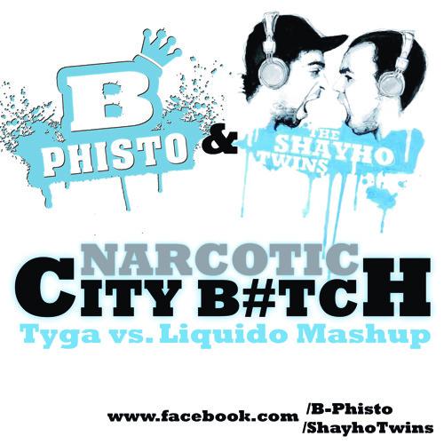 Narcotic City Bitch (TYGA VS. LIQUIDO Mashup Bootleg) feat. The Sayho Twins