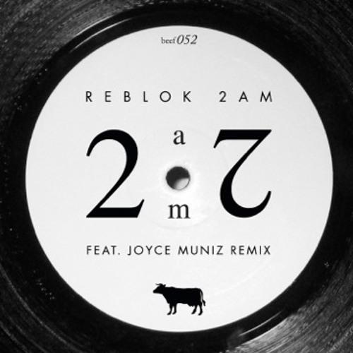 Reblok -2AM ( Joyce Muniz REMiX ) Out Now on BEEF Records