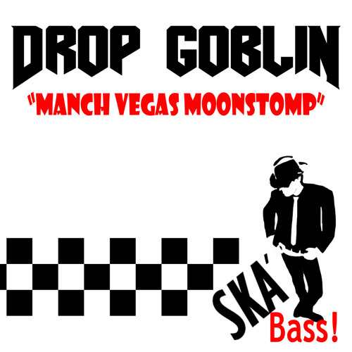 Drop Goblin - Manch Vegas Moonstomp [FREE DOWNLOAD] DropGoblin.com