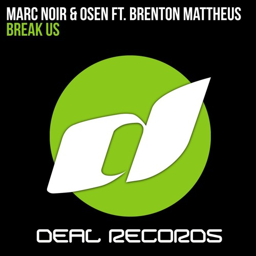 Marc Noir & Osen feat. Brenton Mattheus - Break Us (Original Mix) **OUT NOW**
