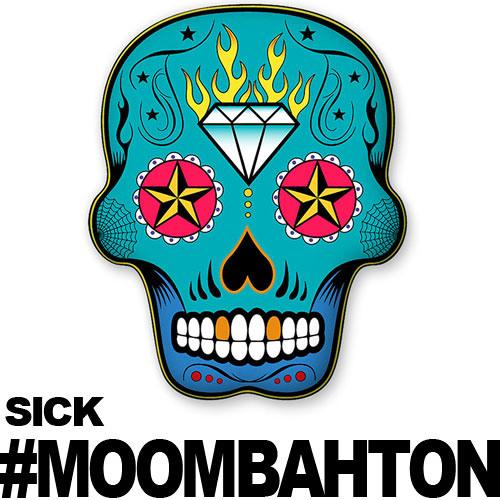 SICK #MOOMBAHTON