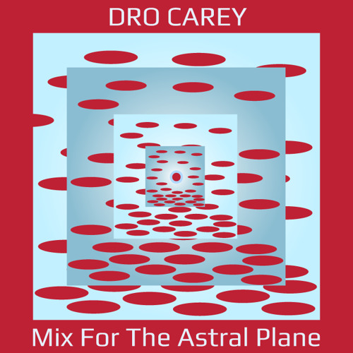Dro Carey Mix For The Astral Plane
