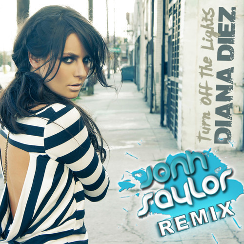 "Diana Diez - TURN OFF THE LIGHTS (jonh Saylor Remix) ""Free DOWNLOAD"""