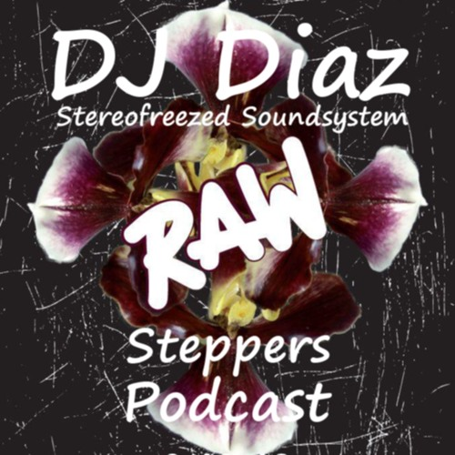 DJ Diaz - RAW - Steppers - Podcast