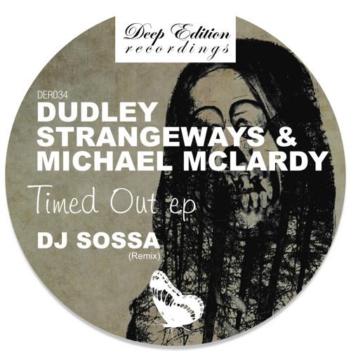 Dudley Strangeways & Michael McLardy - Timed Out Ep (inc DJ Sossa Remix)