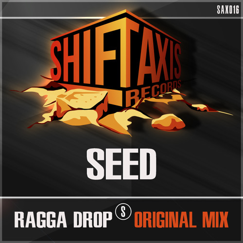 Seed_Ragga Drop (Original Mix) Ft. Ragga Twins #ShiftAxis Records # OUT NOWWW!!!!!!!