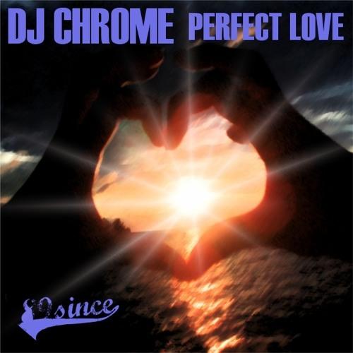 Dj Chrome- Perfect Love