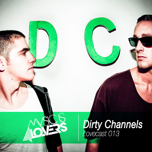 Lovecast Episode 013 - Dirty Channels [Musicis4Lovers.com]