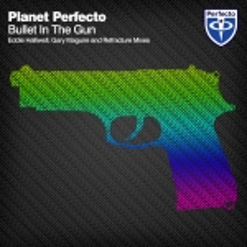 Planet Perfecto - Bullet In The Gun (Eddie Halliwell Remix) [Perfecto Records] (Soundcloud Edit)