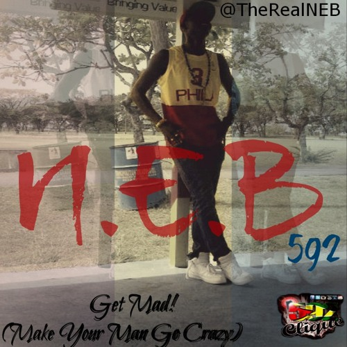 N.E.B592 - Get Mad (Make Ya Man Go Crazy)