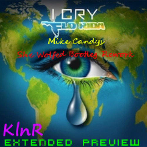 Flo Rida - I Cry (Mike Candys She Wolfed Bootleg Rework)(KlnR Extended Preview Edit)