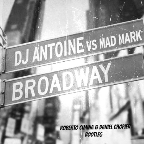 DJ Antoine & Mad Mark - Broadway (Roberto Ciminna Dj vs. Daniel Chopier Bootleg)