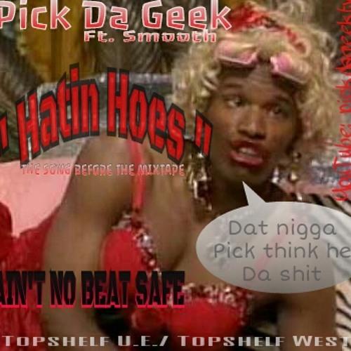 Pick Da Geek - Hatin Hoes (Ft. Smooth)