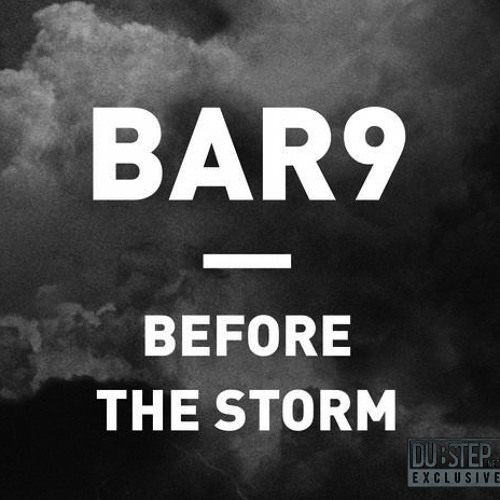 Before The Storm by Bar9 - Dubstep.NET Premiere