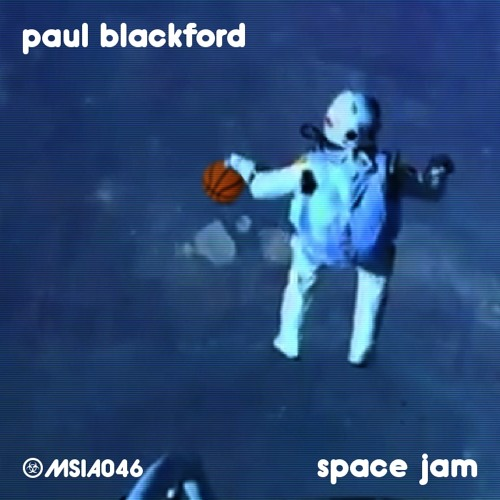Paul Blackford - Space Jam MSIA046 Preview