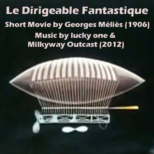 lucky one and Milkyway Outcast - Le Dirigeable Fantastique