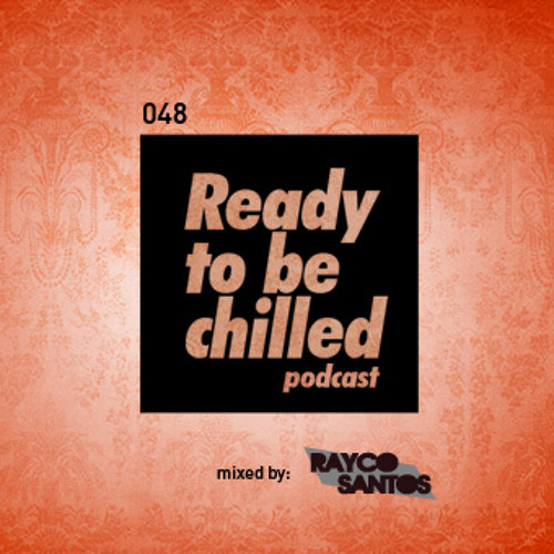 READY To Be CHILLED Podcast 048 mixed by Rayco Santos
