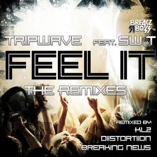Tripwave - Feel it Feat. Sw@t (DiiSTORTiiON Remix) [Breakz R Boss Records] OUT NOW