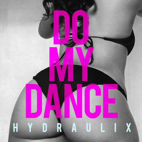 Hydraulix - Do My Dance FREE DOWNLOAD