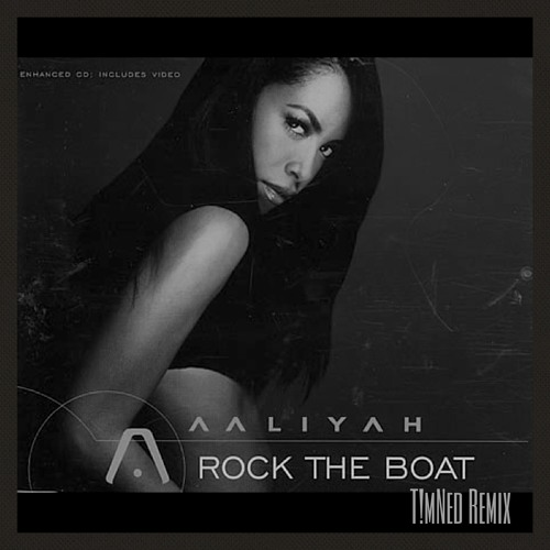 Aaliyah-Rock the Boat (T!mNed remix)