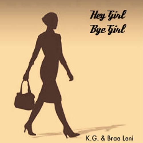 Hey Girl Bye Girl by K.G. & Brae Leni