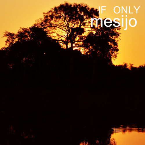 Mesijo - If Only [Free]