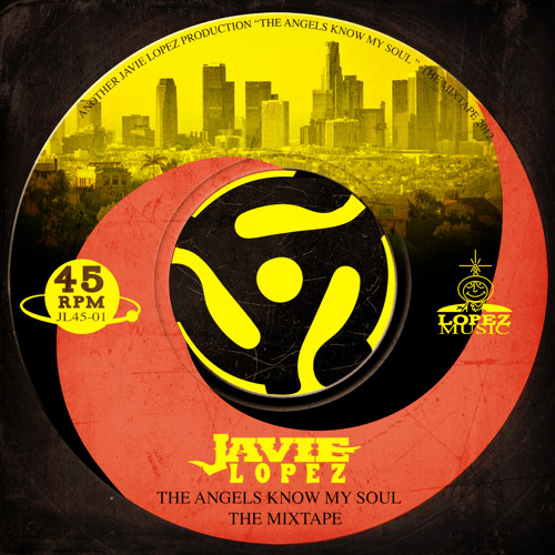 JAVIE LOPEZ THE ANGELS KNOW MY SOUL MIX TAPE 2012