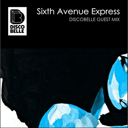 Sixth Avenue Express - Discobelle Exclusive Mix