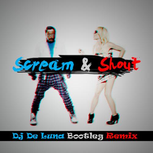 Will.I.Am. Feat. Britney Spears - Scream & Shout (De Luna Bootleg Remix)