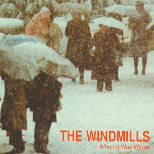 The Windmills - When It Was Winter