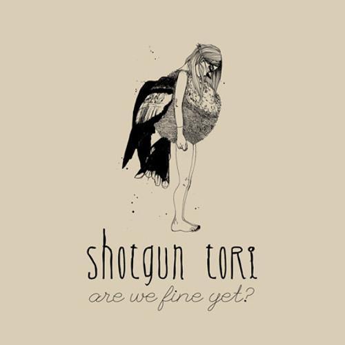 Shotgun Tori - Are we fine yet?