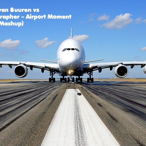 Armin van Buuren vs Photographer - Airport Moment (RiZZi Mashup)