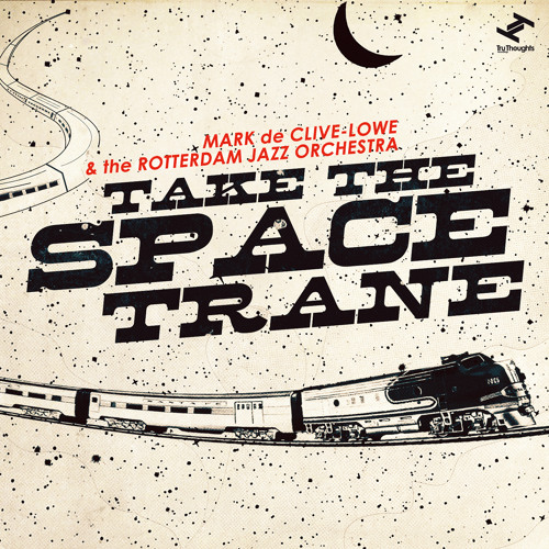 Mark de Clive-Lowe & the Rotterdam Jazz Orchestra - Take The Space Trane