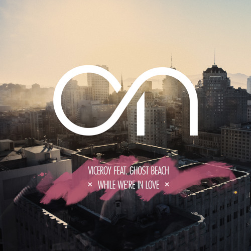 Viceroy Ft. Ghost Beach - While We're In Love (Oliver Nelson Remix)