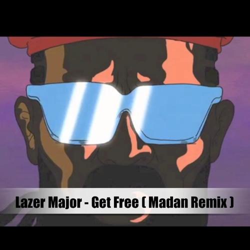 Lazer Major - Get Free ( Madan Remix )